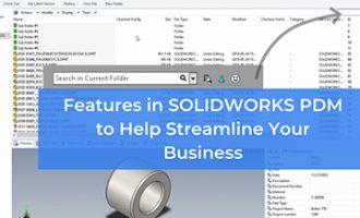 SOLIDWORKS PDM中帮您提高生产效率的功能有这些!